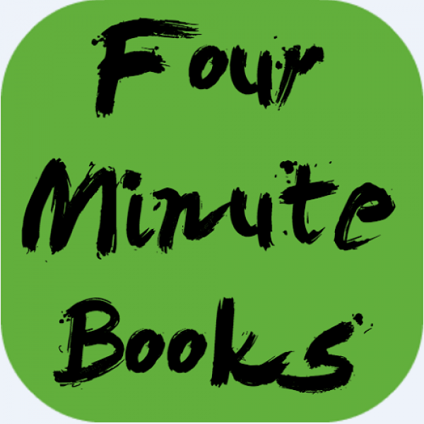 Four Minute Books Making you smarter in 4 minutes or less.